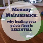 mommy maintenance: why healing your pelvic floor is essential