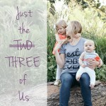 just the two {three} of us: the broken, joyful journey to becoming a mom of two