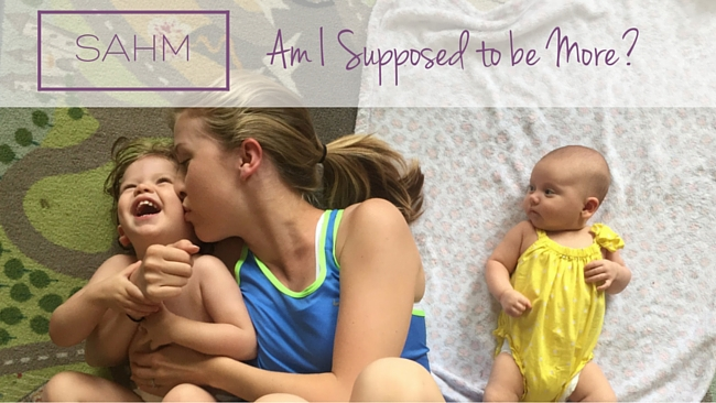SAHM: Am I Supposed to be More?