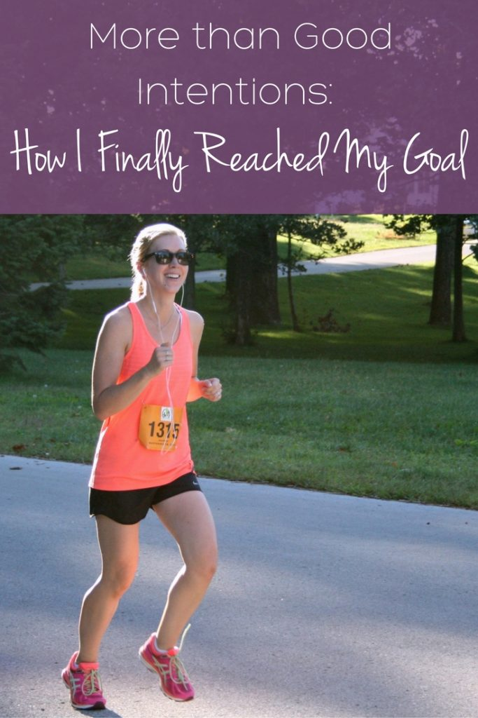 More Than Good Intentions: How I Finally Reached My Goal